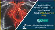 Everything Heart Failure Patient Should Need To Know About CABG Surgery In India.