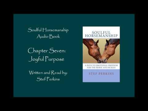 Soulful Horsemanship Audio Book: Chapter Seven: Joyful Purpose