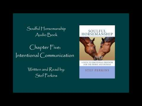 Soulful Horsemanship Audio Book: Chapter Five: Intentional Communication