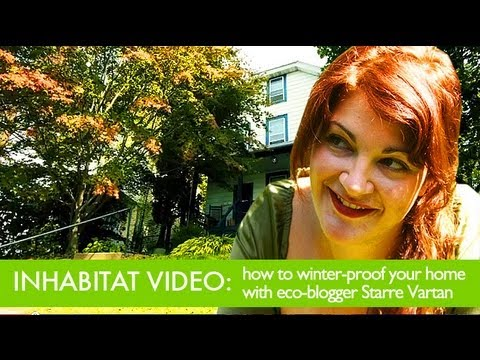 INHABITAT HOW TO: Get Your Home Ready For Winter, With Eco Blogger Starre Vartan