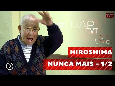 Olhar TVT:  Hiroshima Nunca Mais - 1/2