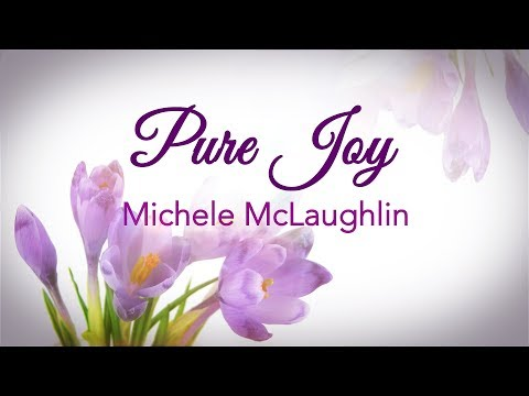 """Pure Joy"" by Michele McLaughlin ©2019 (Official Video)"