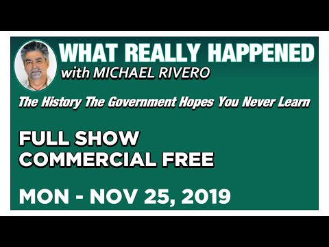 What Really Happened: Mike Rivero Monday 11/25/19: Today's News Talk Show