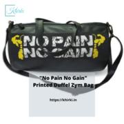 """No Pain No Gain"" printed Duffel Gym Bag"