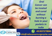 Oral Cancer can be treated and cured without burning a hole in your pockets in India