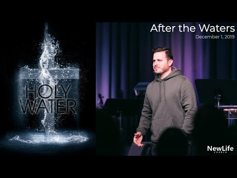 New Life Church -- Holy Water: After the Water -- 12-1-19