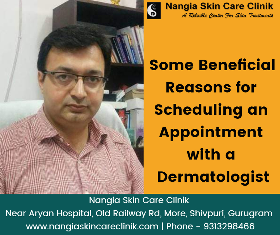 Some beneficial reasons for scheduling an appointment with a dermatologist