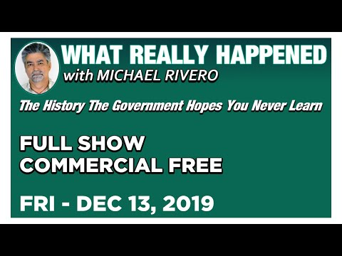 What Really Happened: Mike Rivero Friday 12/13/19: Today's News Talk Show