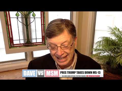 Dave vs. MSM: President Trump Takes Down MS-13