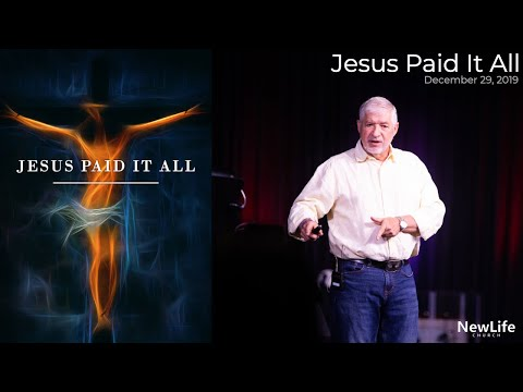 New Life Church -- Jesus Paid It All - Prophetic Word for 2020 -- 12-29-19