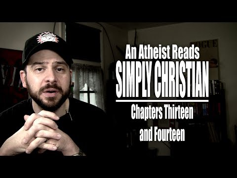 Chapters Thirteen and Fourteen - An Atheist Reads Simply Christian
