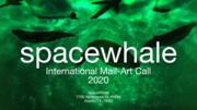 SPACEWHALE INTERNATIONAL MAIL-ART CALL 2020