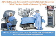 Affordable And Advanced Trans Oral Robotic Surgeries With The Best Medical Centers Of India