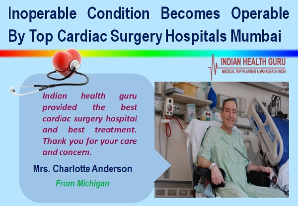 Inoperable Condition Becomes Operable By Top Cardiac Surgery Hospitals Mumbai