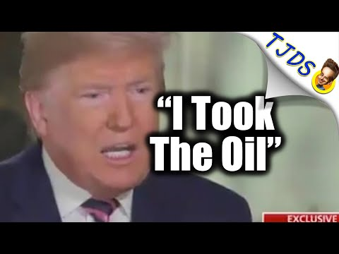 """Trump Admits: """"We're Taking The Oil!"""""""