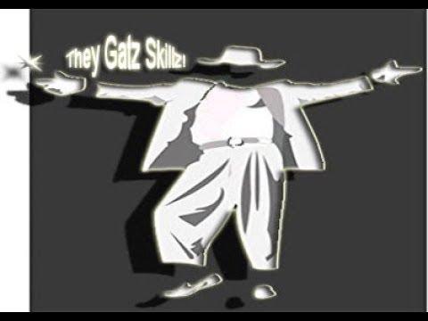 Dey Gatz Skillz!