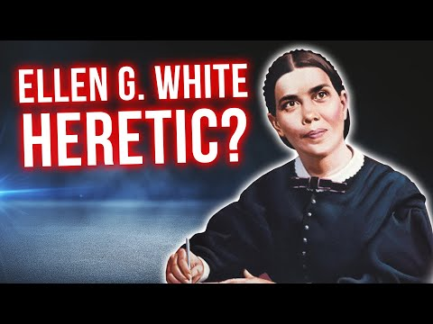 Is ELLEN G. WHITE a HERETIC? The Truth Will Surprise You!