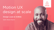 Motion UX design at scale, by Motion Design Lead at Airbnb