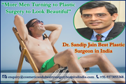 More Men Turning to Plastic Surgery to Beautify Looks, Says Dr. Sandip Jain Best Plastic Surgeon in India