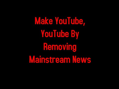 Make YouTube, YouTube By Removing Mainstream News 2-10-2020