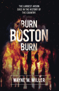"""""""Burn Boston Burn: the Largest Arson Case in the History of the Country"""""""
