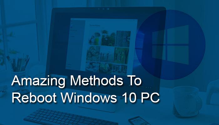 Amazing Methods To Reboot Windows 10 PC