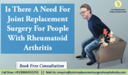 Is there a need for Joint Replacement Surgery for people with Rheumatoid Arthritis