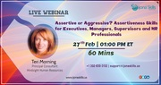 Assertive or Aggressive? Assertiveness Skills for Executives, Managers, Supervisors and HR Professionals