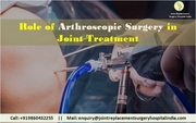 Role of Arthroscopic Surgery in Joint Treatment