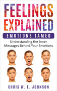 Feelings Explained: Emotions Tamed. (Book 2 in Being Human Series)