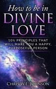 How to be in Divine Love. (Book 1 in Being Human Series)