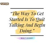 """""""The Way Get Started Is To Quit Talking And Begin Doing."""""""