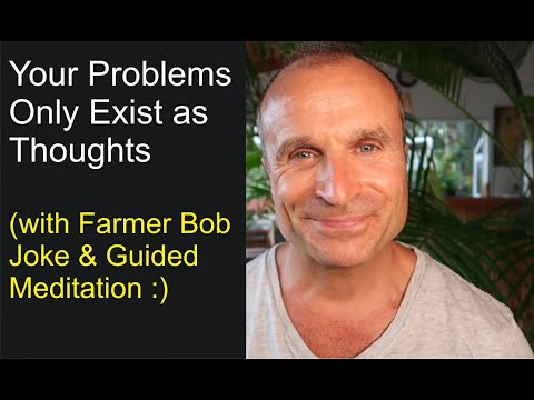 Your Problems Only Exist as Thoughts (Conscious Awareness w/ Farmer Bob Joke and Guided Meditation)