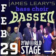 "JAMES LEARY's Bass Choir ""BASSED"" @ The 'newly renovated' World STAGE [TONITE Leap Yr. Nite]"
