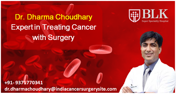 Dr. Dharma Choudhary Expert in Treating Cancer with Surgery