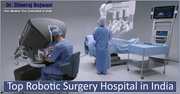 Top Robotic Surgery Hospital in India - International Patients Taps into Robotics For Higher Accuracy