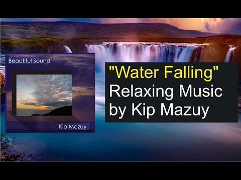 Kip Mazuy - Water Falling - Relaxing Meditation Music