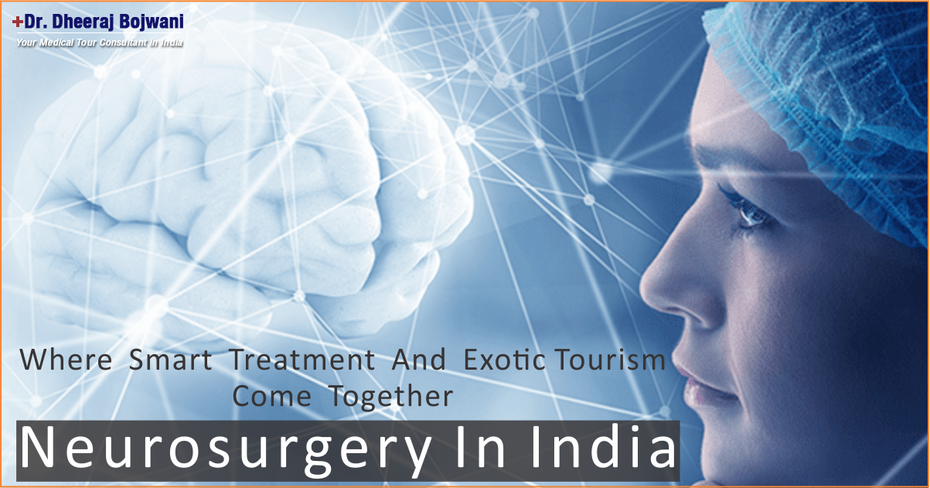 Neurosurgery In India-Where Smart Treatment And Exotic Tourism Come Together