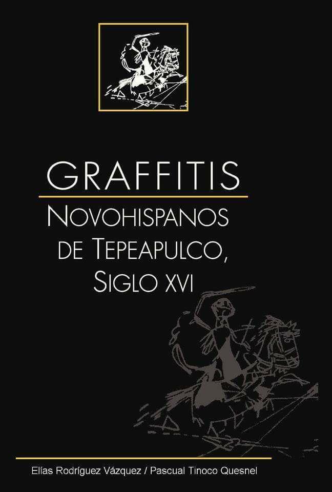Graffitis novohispanos de Tepeapulco, siglo XVI.