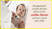 Bangladeshi 6 month old baby girl beats her cardiac disease and gets a fresh start of life