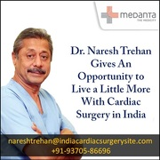 Dr. Naresh Trehan Gives An Opportunity to Live a Little More With Cardiac Surgery in India