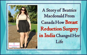 A Story of Beatrice Macdonald From Canada How Breast Reduction Surgery in India Changed Her Life