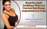 Boost Your Self-Confidence With Low Cost And Safe Breast Augmentation In India