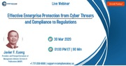 Effective Enterprise Protection from Cyber Threats and Compliance to Regulations