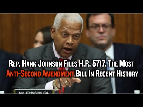 Rep. Hank Johnson Files HR 5717 The Most Anti-Second Amendment Bill In Recent History