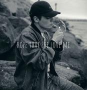 HOPE THAT SHE LOVE ME