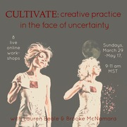 CULTIVATE: Creative Practice in the Face of Uncertainty
