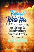 Repeat With Me: I AM (Inspiring, Aspiring & Motivating) Success Every Moment: In The Winter!