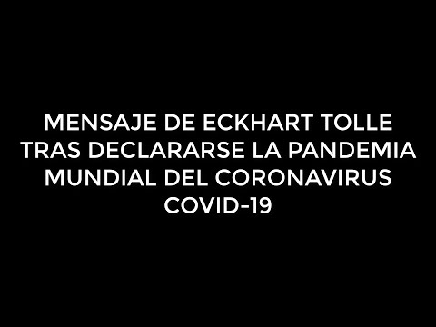 MENSAJE DE ECKHART TOLLE - PANDEMIA CORONAVIRUS COVID-19