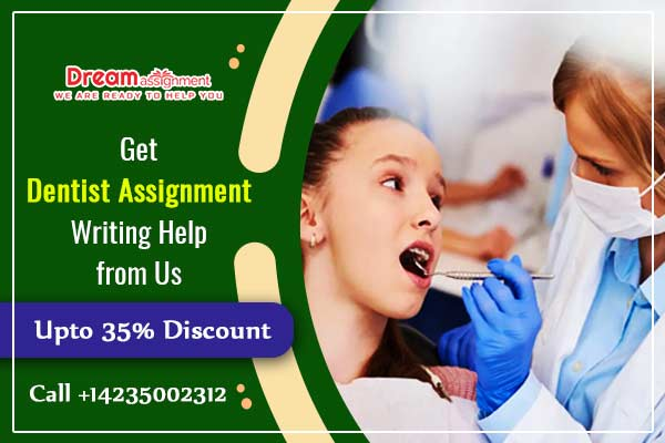 Get Dentist Assignment Writing Help from Us
